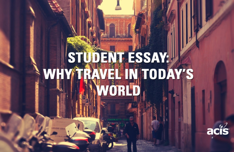 Student Essay Why Travel Internationally In Today S World Acis Educational Tours
